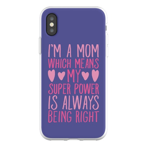 I'm A Mom Which Means My Super Power Is Always Being Right Phone Flexi-Case
