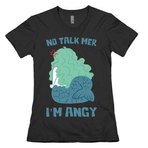 No Talk Mer, I'm Angy Womens T-Shirt