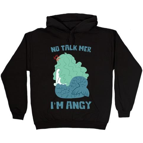 No Talk Mer, I'm Angy Hooded Sweatshirt