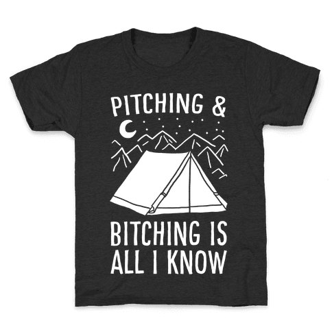Pitching and Bitching is All I Know - Tent Kids T-Shirt
