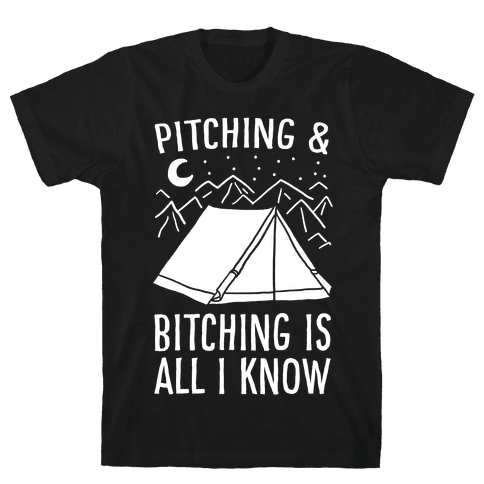 Pitching and Bitching is All I Know - Tent Mens/Unisex T-Shirt