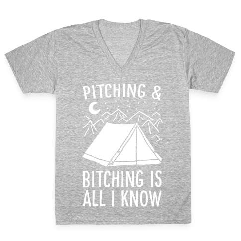 Pitching and Bitching is All I Know - Tent V-Neck Tee Shirt