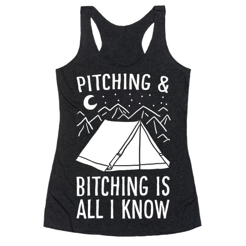 Pitching and Bitching is All I Know - Tent Racerback Tank Top
