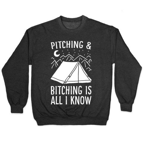 Pitching and Bitching is All I Know - Tent Pullover
