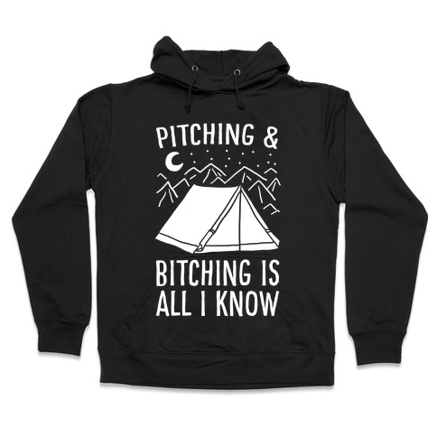 Pitching and Bitching is All I Know - Tent Hooded Sweatshirt