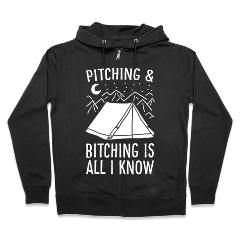 Pitching and Bitching is All I Know - Tent Zip Hoodie