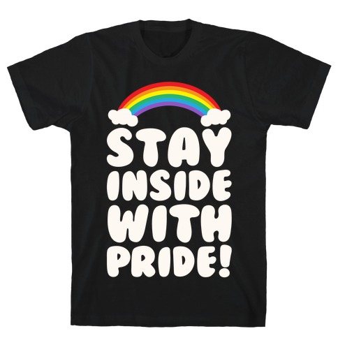 Stay Inside With Pride White Print T-Shirt