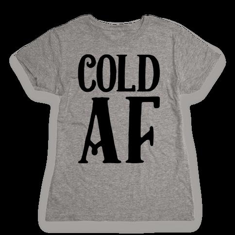Cold AF Womens T-Shirt