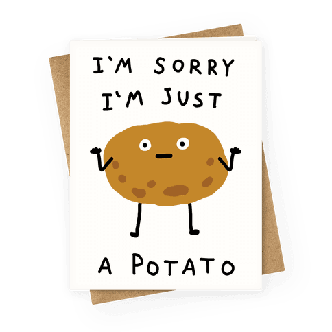 I'm Sorry I'm Just A Potato Greeting Card