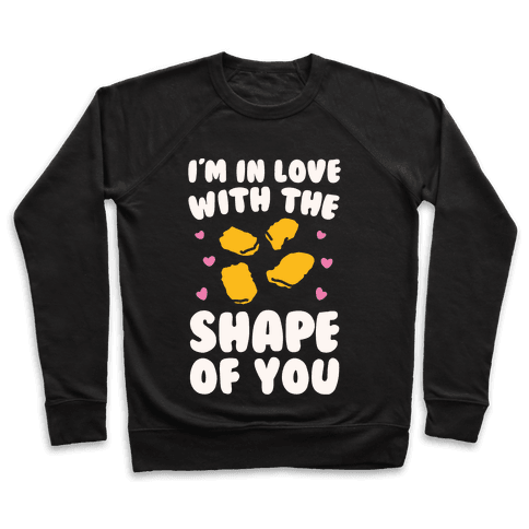I'm In Love With The Shape of You Chicken Nugget Parody Pullover