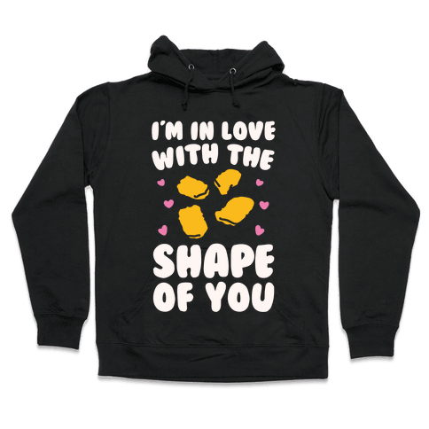 I'm In Love With The Shape of You Chicken Nugget Parody Hooded Sweatshirt