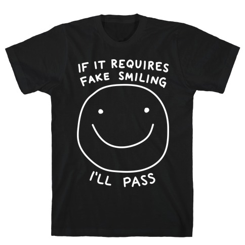 If It Requires Fake Smiling I'll Pass Mens T-Shirt