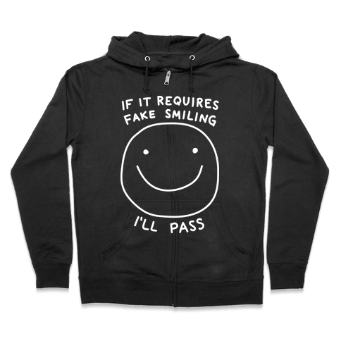 If It Requires Fake Smiling I'll Pass Zip Hoodie