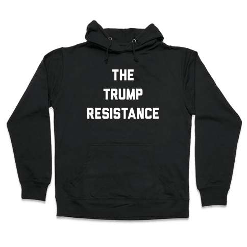 The Trump Resistance Hooded Sweatshirt