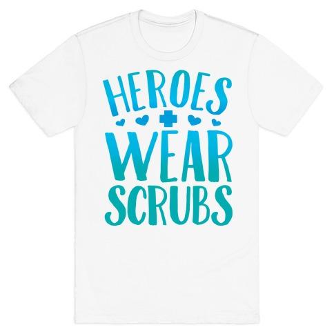 Heroes Wear Scrubs T-Shirt
