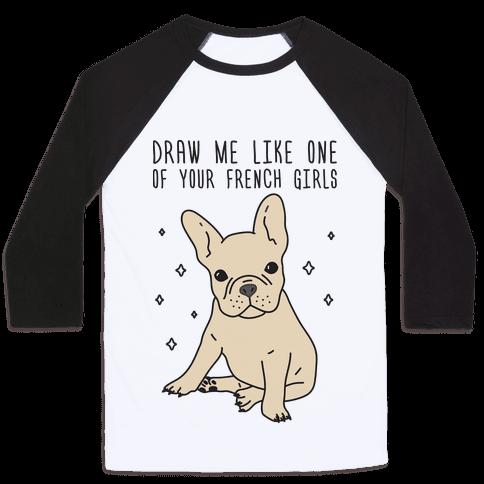 Draw Me Like One Of Your French Girls Bulldog Baseball Tee