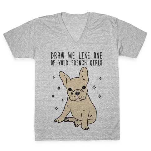 Draw Me Like One Of Your French Girls Bulldog V-Neck Tee Shirt