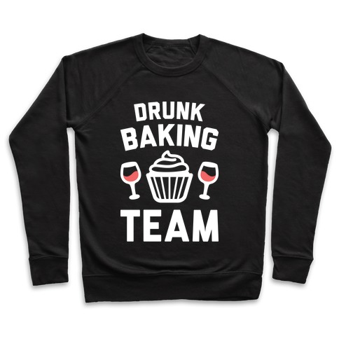 Drunk Baking Team Pullover