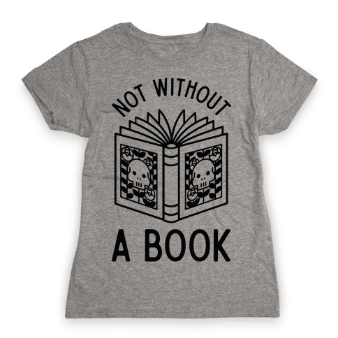 Not Without a Book Womens T-Shirt