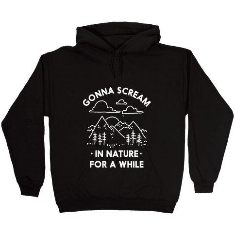 Gonna Scream in Nature For a While Hooded Sweatshirt