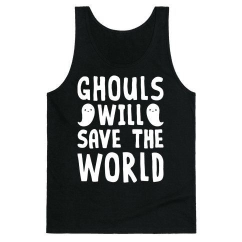 Ghouls Will Save The World Tank Top