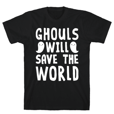 Ghouls Will Save The World Mens T-Shirt