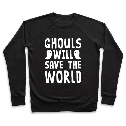 Ghouls Will Save The World Pullover