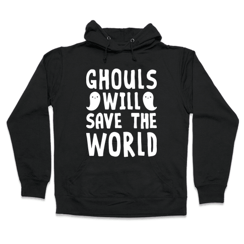 Ghouls Will Save The World Hooded Sweatshirt
