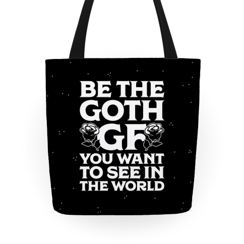 Be the Goth GF You Want to See in the World  Tote