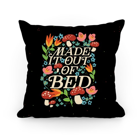 Made It Out Of Bed (Floral) Pillow