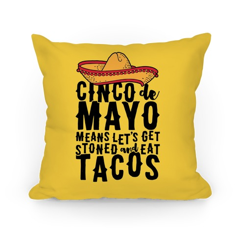 Cinco De Mayo Means Let's Get Stoned And Eat Tacos Pillow