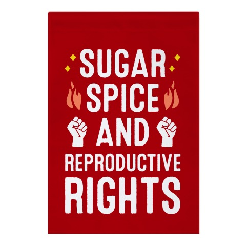 Sugar, Spice, And Reproductive Rights Garden Flag