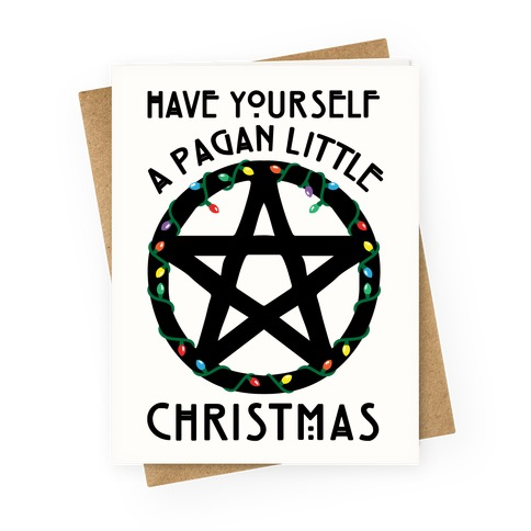 Have Yourself A Pagan Little Christmas Parody Greeting Card