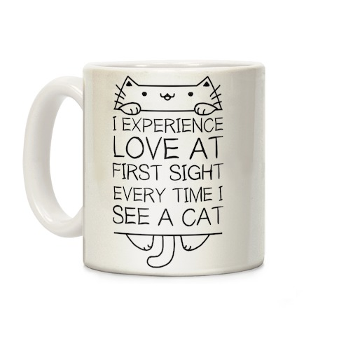 I Experience Love At First Sight Every Time I See A Cat Coffee Mug