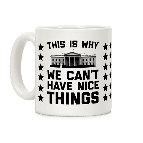 This is Why We Can't Have Nice Things Coffee Mug