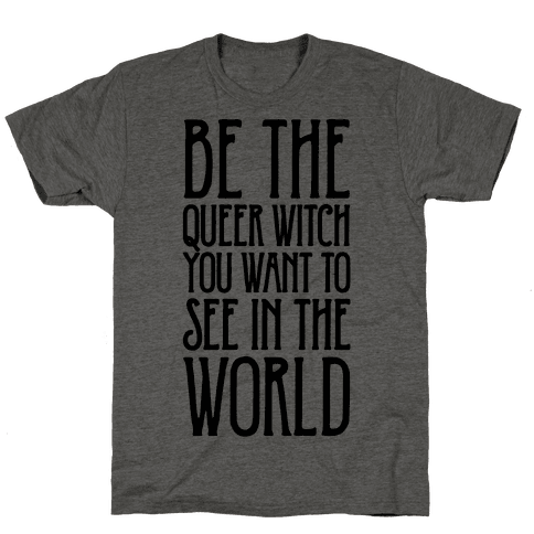 Be The Queer Witch You Want To See In The World  Mens T-Shirt