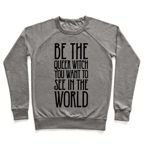 Be The Queer Witch You Want To See In The World  Pullover