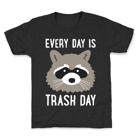 Every Day Is Trash Day Raccoon Kids T-Shirt
