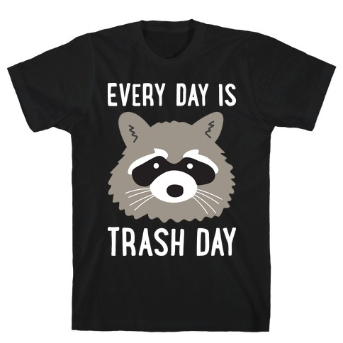 Every Day Is Trash Day Raccoon T-Shirt