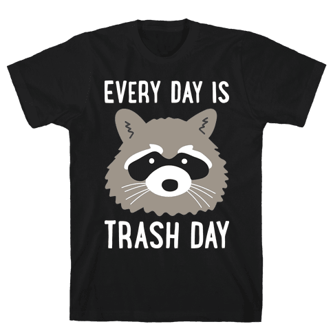 Every Day Is Trash Day Raccoon Mens T-Shirt