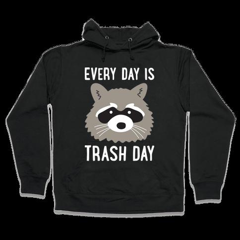 Every Day Is Trash Day Raccoon Hooded Sweatshirt