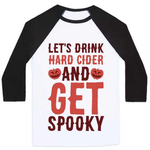 Let's Drink Hard Cider and Get Spooky Baseball Tee