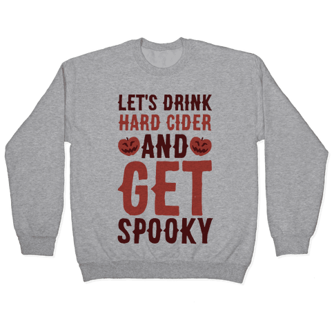 Let's Drink Hard Cider and Get Spooky Pullover