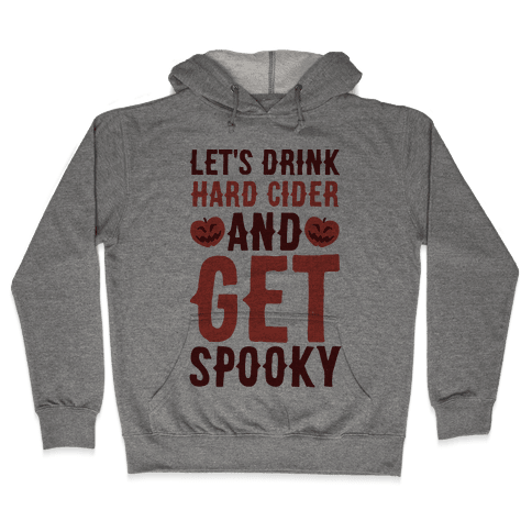 Let's Drink Hard Cider and Get Spooky Hooded Sweatshirt