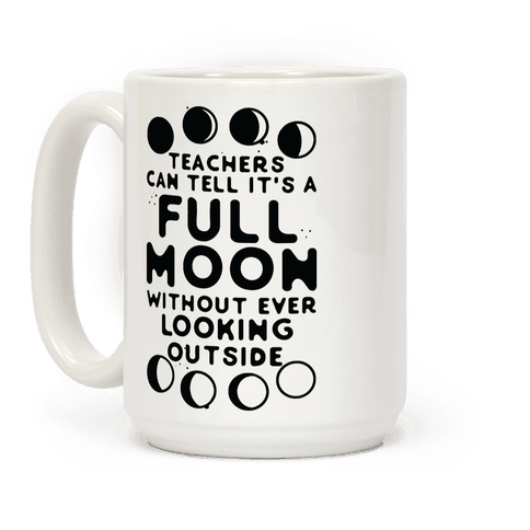 Teachers Can Tell It's a Full Moon Without Ever Looking Outside Coffee Mug