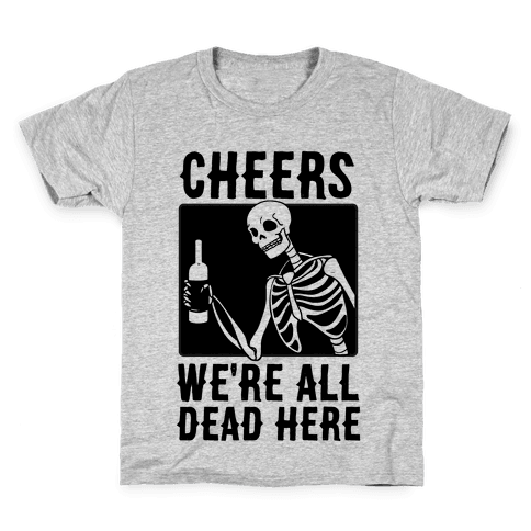 Cheers, We're All Dead Here Kids T-Shirt