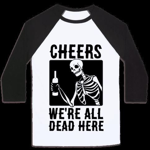 Cheers, We're All Dead Here Baseball Tee