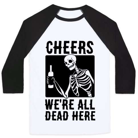 Cheers, We're All Dead Here Baseball Tee