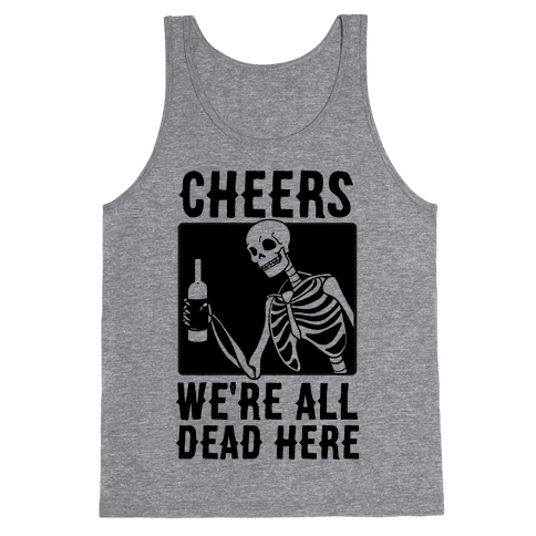 Cheers, We're All Dead Here Tank Top