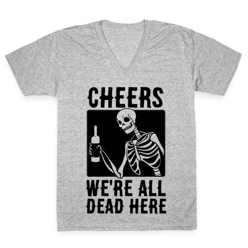 Cheers, We're All Dead Here V-Neck Tee Shirt